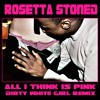"Rosetta Stoned - ""All I Think Is Pink (Dirty White Girl Mix)"""