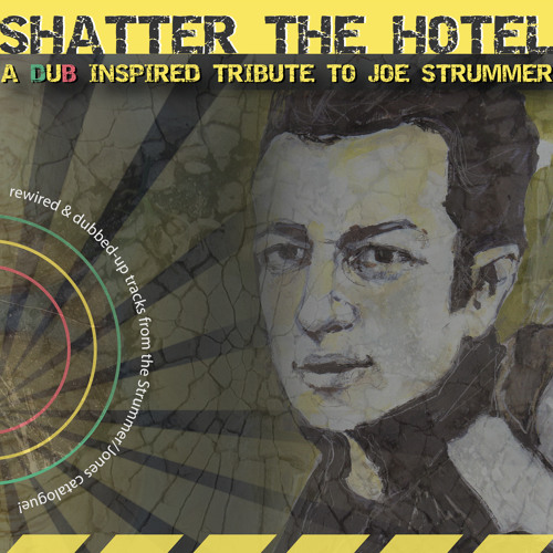 Shatter The Hotel: A Dub Inspired Tribute To Joe Strummer