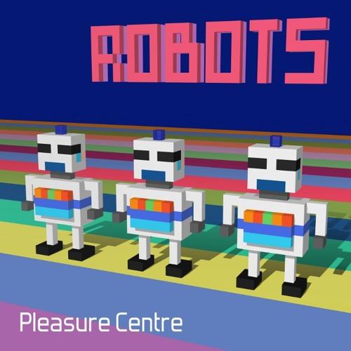 Pleasure Centre - Robots (edit)