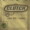 Clutch ~ Never Be Moved