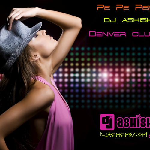 Pe Pe Pepein (Denver Club Mix) - Dj AshishB.