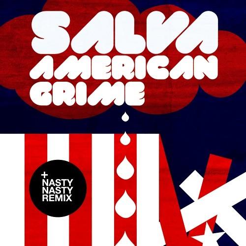 Salva - 'American Grime'  (NastyNasty remix)