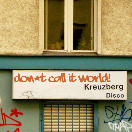 Don't call it World - Kreuzberg Disco