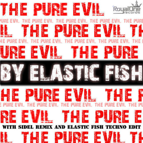 Elastic Fish - The Pure Evil (Sidel remix) OUT NOW!!!