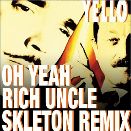 Yello - Oh Yeah (Rich Uncle Skeleton Remix) by Rich Uncle