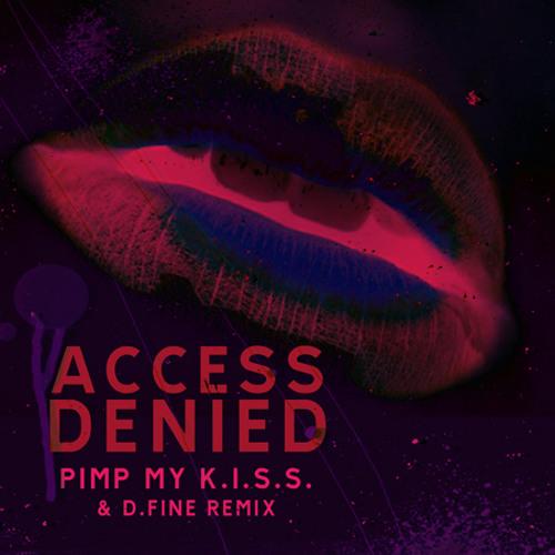 "ACCESS DENIED - ""Pimp My K.i.s.s. (D.Fine Remix)"""