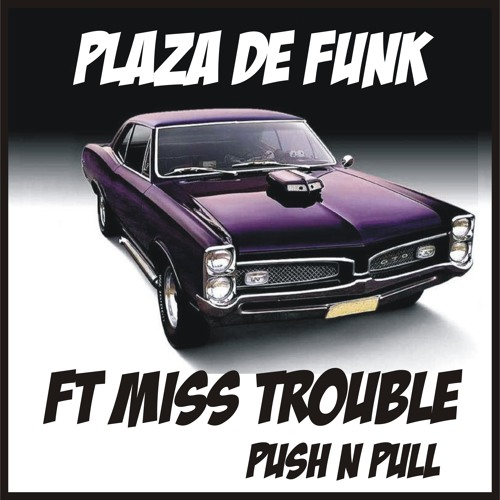 1 Plaza De Funk ft Miss Trouble -  Push n Pull