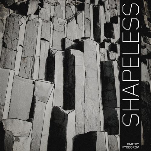 Dmitry Fyodorov - Shapeless:  The Mixtape
