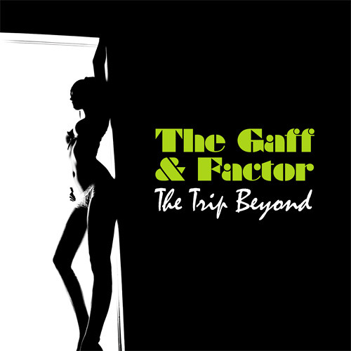 The Trip Beyond by The Gaff & Factor