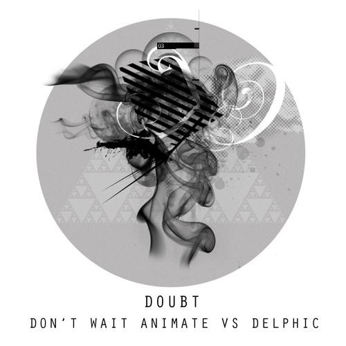 Don't Wait Animate vs Delphic 'Doubt' Dubstep Remix