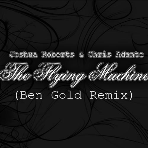 Joshua Roberts & Chris Adante - The Flying Machine (Ben Gold Remix)