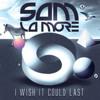 Sam La More - I Wish It Could Last (Original Mix)