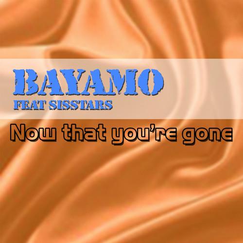 Bayamo ft Sisstars - Now that you're gone (radio edit)