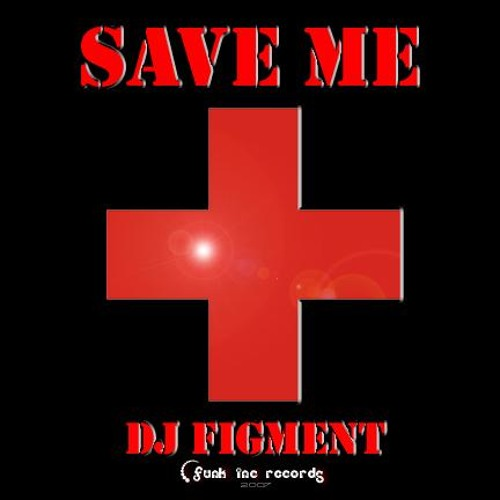 DJ Figment - Save Me (FREE DOWNLOAD)
