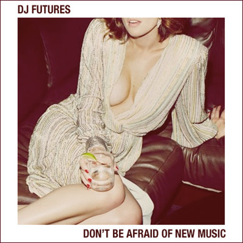 DJ Futures - Don't Be Afraid Of New Music Vol. 1