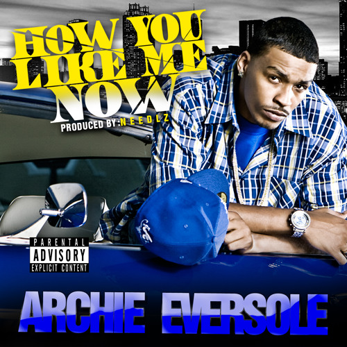 Archie Eversole - How You Like Me Now (Dirty)