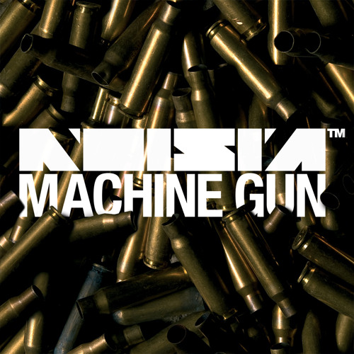 Noisia - Machine Gun (Split the Atom)