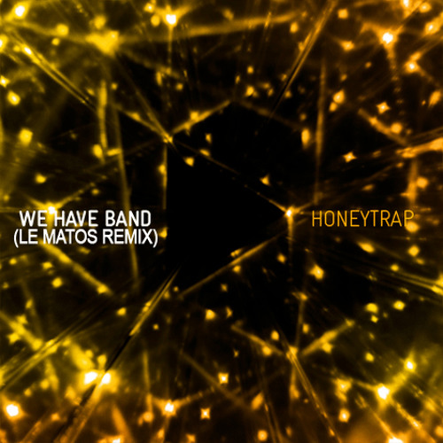 "We Have Band ""Honey Trap"" (LE MATOS extended remix)"