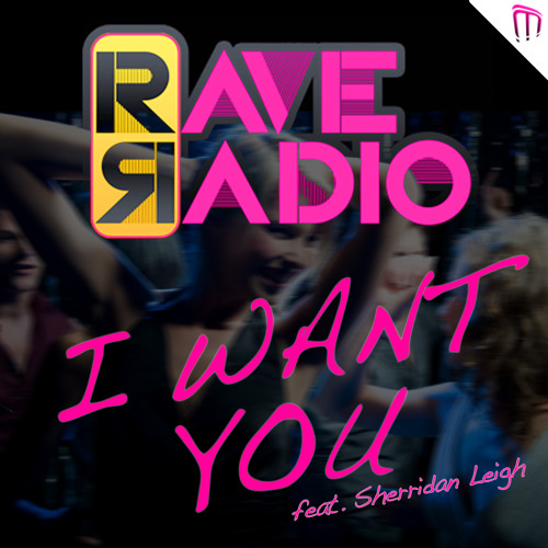 Rave Radio - I Want You feat. Sherridan Leigh  (Benny Electric Remix)