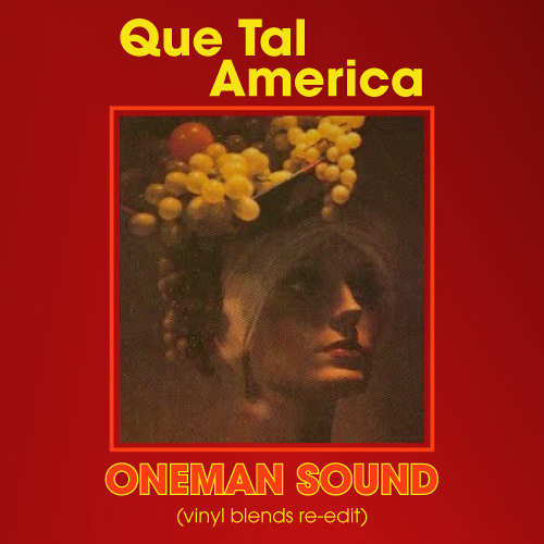Que Tal America (Oneman's Vinyl Blends Re-Edit)