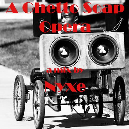 A Ghetto Soap Opera (nyxe mix)