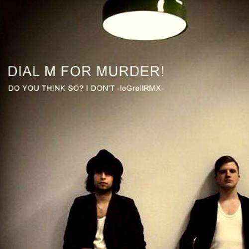 DIAL M FOR MURDER! do you think so? I don't -leGrellRMX-