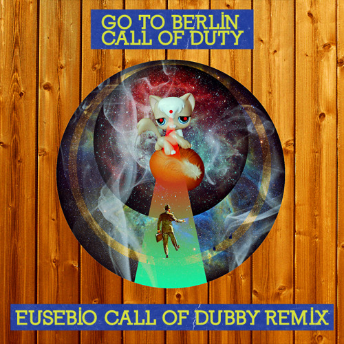 Go To Berlin - Call of Duty (Eusebio's Call of Dubby Remix)