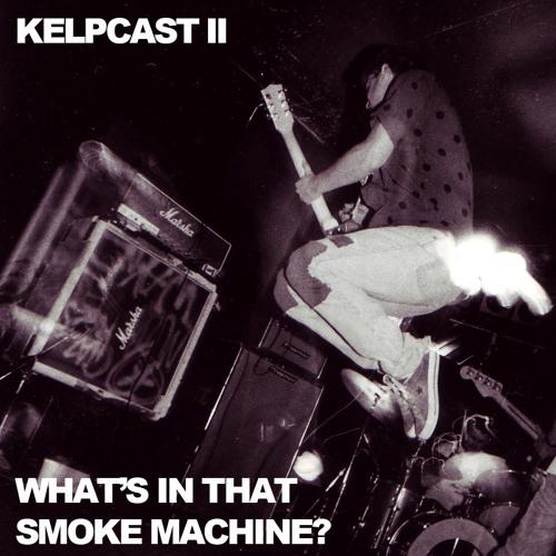 Kelpcast 2 - What's in that Smoke Machine?