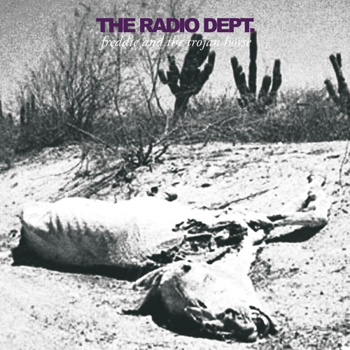 The Radio Dept. - Freddie and the Trojan Horse