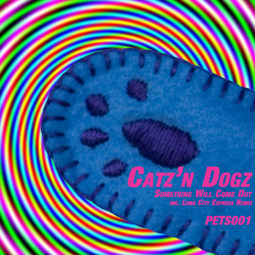 Catz'n Dogz - Something Will Come Out (Pets Recordings 001)