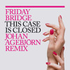 Friday Bridge This Case is Closed J Agebjorn Remix