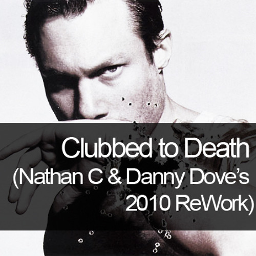 Clubbed to Death (Nathan C & Danny Dove's 2010 ReWork) - Rob Dougan