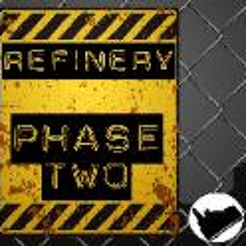 Refinery_Phase Two