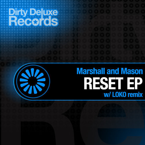 Marshall & Mason - Reset ( Loko Remix ) - Dirty Deluxe Records