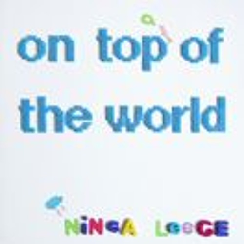 On top of the world . Ninca Leece remix