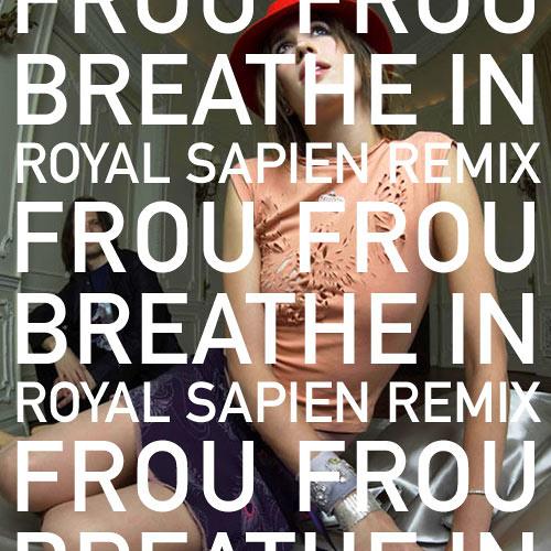 Frou Frou - Breathe In (Royal Sapien Remix)