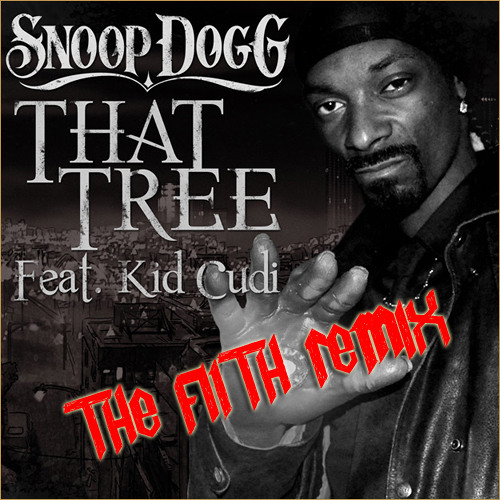 Snoop Dogg feat. Kid Cudi - That Tree (The Filth Remix)
