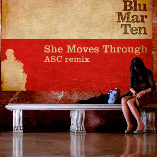 Blu Mar Ten- She Moves Through (ASC remix)