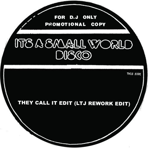 Small World Disco 04 They Call It Edit (LTJ rework edit)