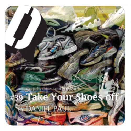 "Deeprhythms Guest Mix #39 ""Take Your Shoes Off"" by Daniel Paul"