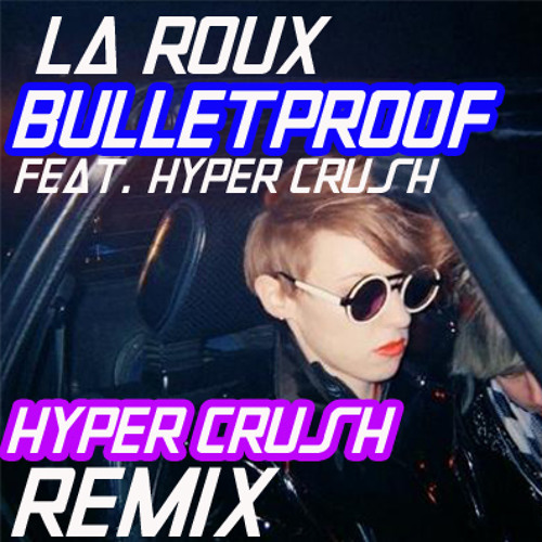 Bulletproof (HYPER CRUSH Remix)