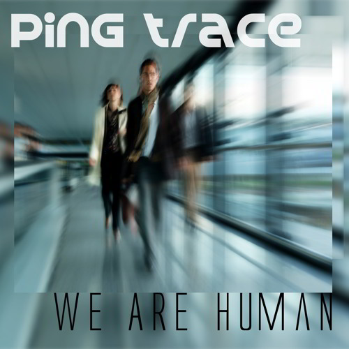 Ping Trace - We Are Human [Hakan Lidbo Remix]