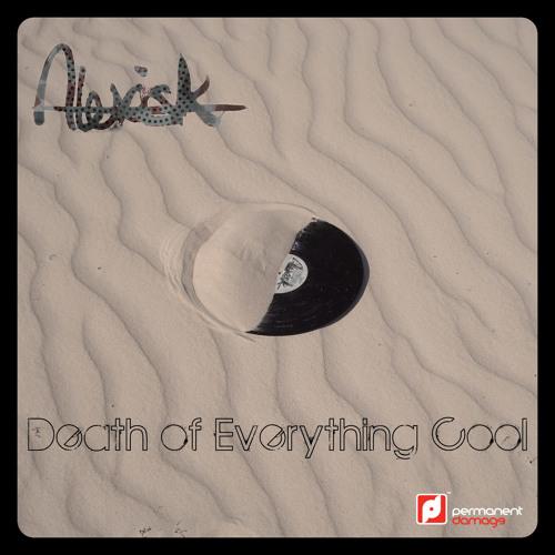 """AlexisK """"Death of Everything Cool"""" EP Sampler"""