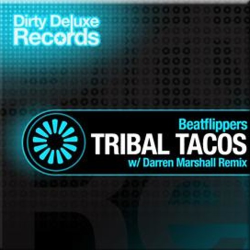 BeatFlippers - Tribal Tacos ( Darren Marshall Remix ) - Dirty Deluxe Records
