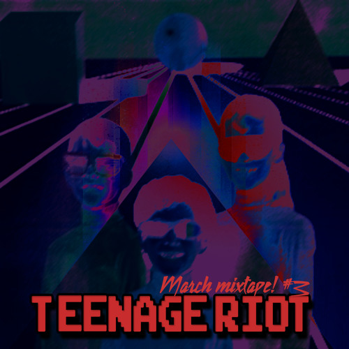 March Mixtape, Teenage Riot