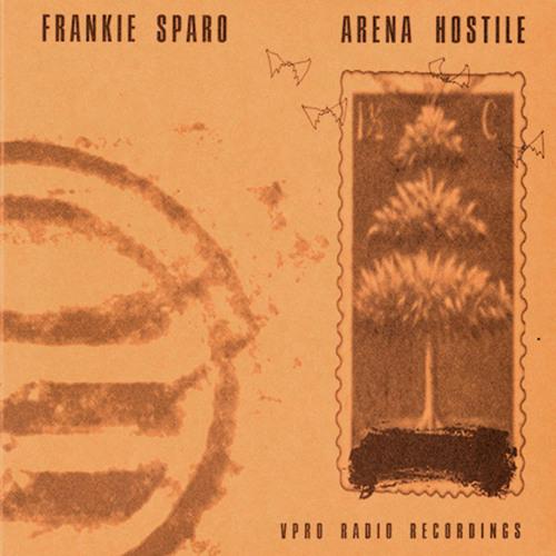 Arena Hostile [VPRO Radio Recordings] - FRANKIE SPARO