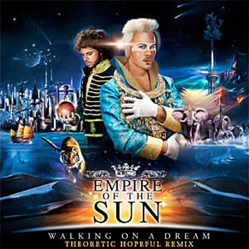 Empire of The Sun - Walking On A Dream (Theoretically Hopeful Remix)