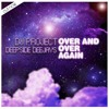 DJ Project & Deepside - Over And Over Again (Original Extended Version)