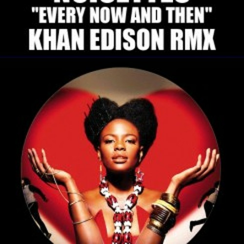 Noisettes- Every Now and Then- Khan Edison RMX
