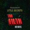 Passion Pit - Little Secrets (The Filth Remix)